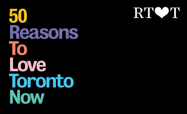 50 Reasons To Love Toronto Now