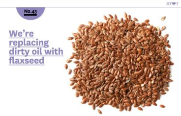 No. 43 We're replacing dirty oil with flaxseed