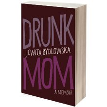 See, Hear, Read: Drunk Mom, by Jowita Bydlowska (available now)