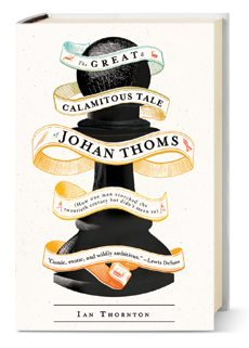 Best of Fall 2013 Books: The Great Calamitous Tale of Johan Thoms, by Ian Thornton