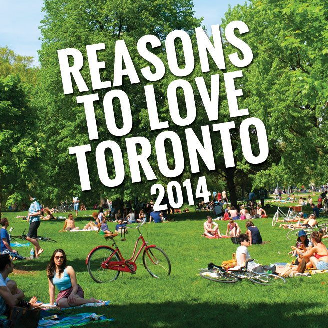 Reasons to Love Toronto 2014: our sixth annual reminder of why we love it here