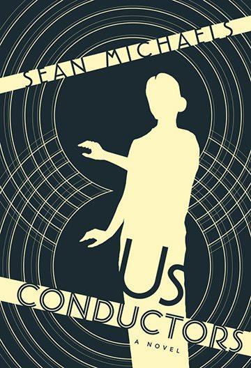 Excerpt: Sean Michaels's <em>Us Conductors</em>