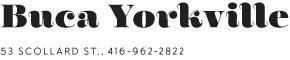 Buca Yorkville | 53 Scollard St., 416-962-2822